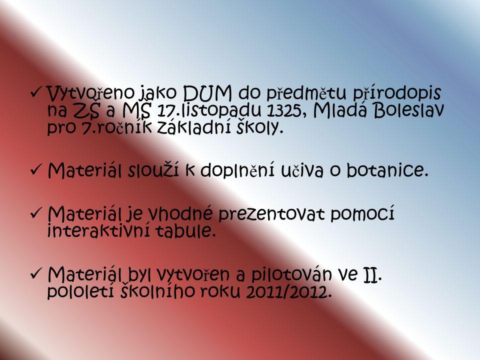 Vytvo ř eno jako DUM do p ř edm ě tu p ř írodopis na ZŠ a MŠ 17.listopadu 1325, Mladá Boleslav pro 7.ro č ník základní školy.
