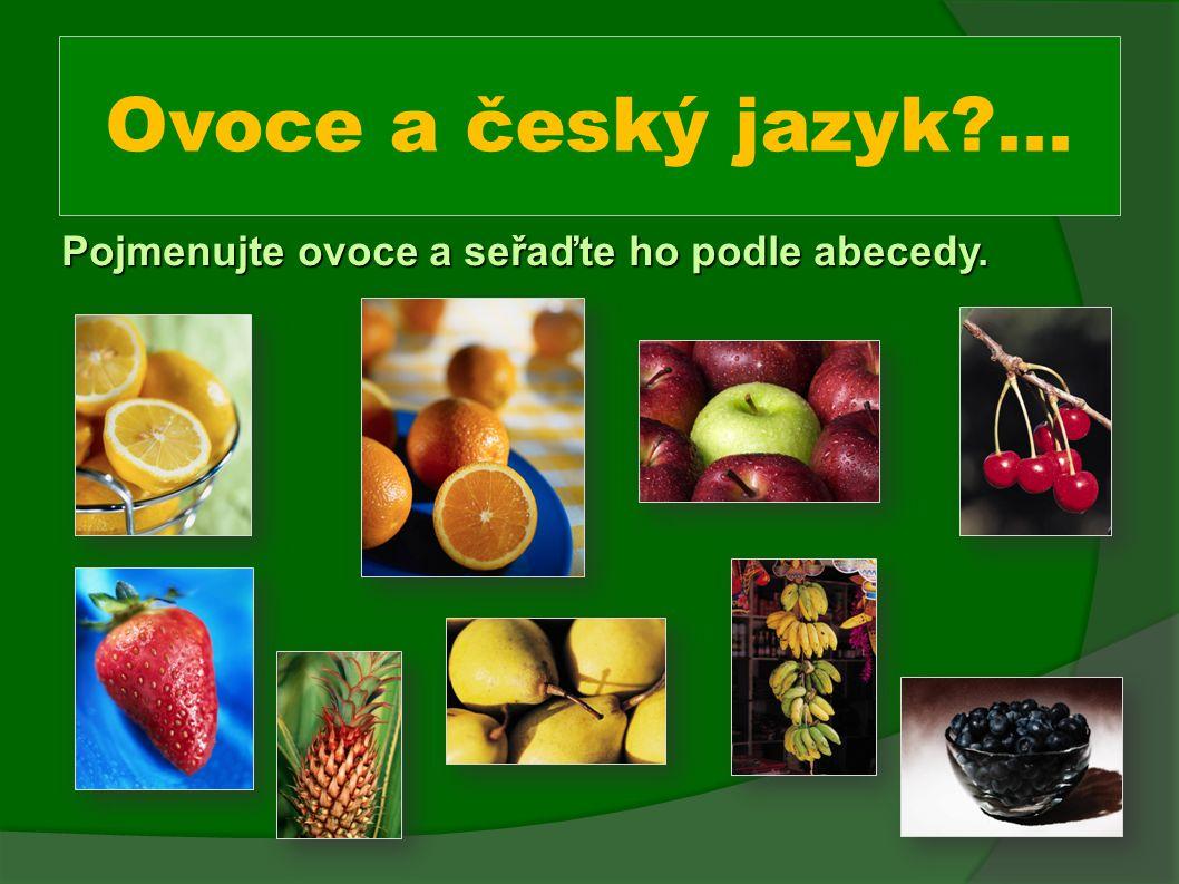 Ovoce a český jazyk ... Pojmenujte ovoce a seřaďte ho podle abecedy.