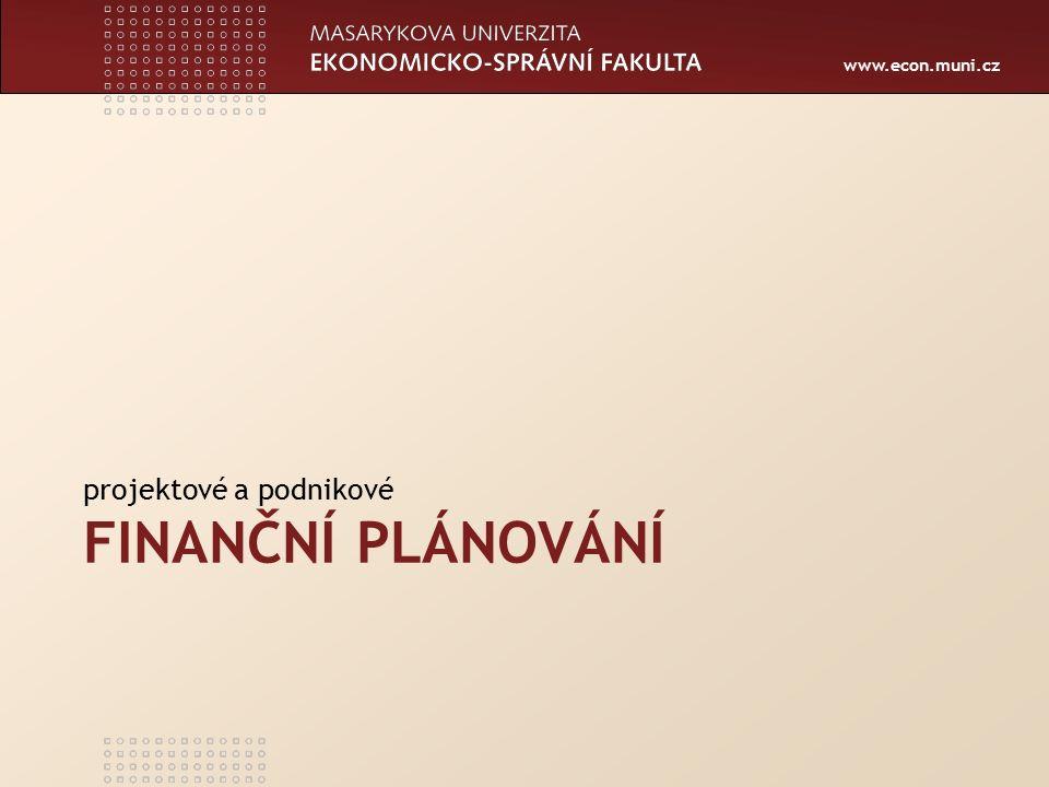 www.econ.muni.cz FINANČNÍ PLÁNOVÁNÍ projektové a podnikové
