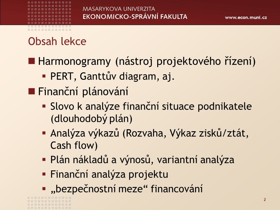 www.econ.muni.cz Obsah lekce Harmonogramy (nástroj projektového řízení)  PERT, Ganttův diagram, aj. Finanční plánování  Slovo k analýze finanční sit