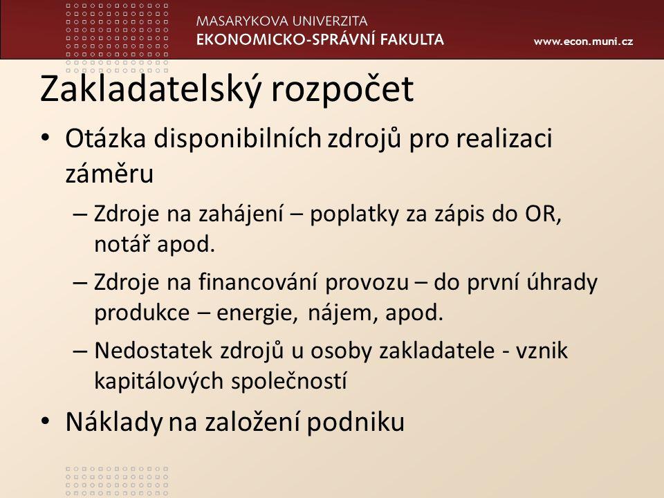 www.econ.muni.cz Zakladatelský rozpočet Otázka disponibilních zdrojů pro realizaci záměru – Zdroje na zahájení – poplatky za zápis do OR, notář apod.