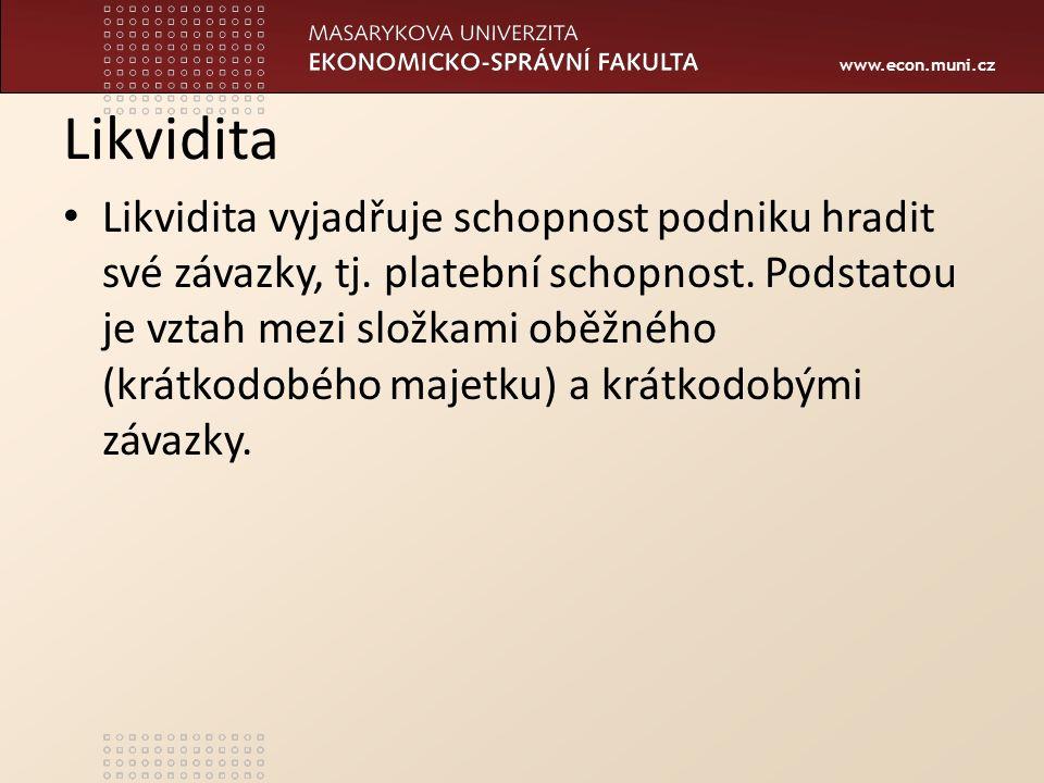 www.econ.muni.cz Likvidita Likvidita vyjadřuje schopnost podniku hradit své závazky, tj. platební schopnost. Podstatou je vztah mezi složkami oběžného