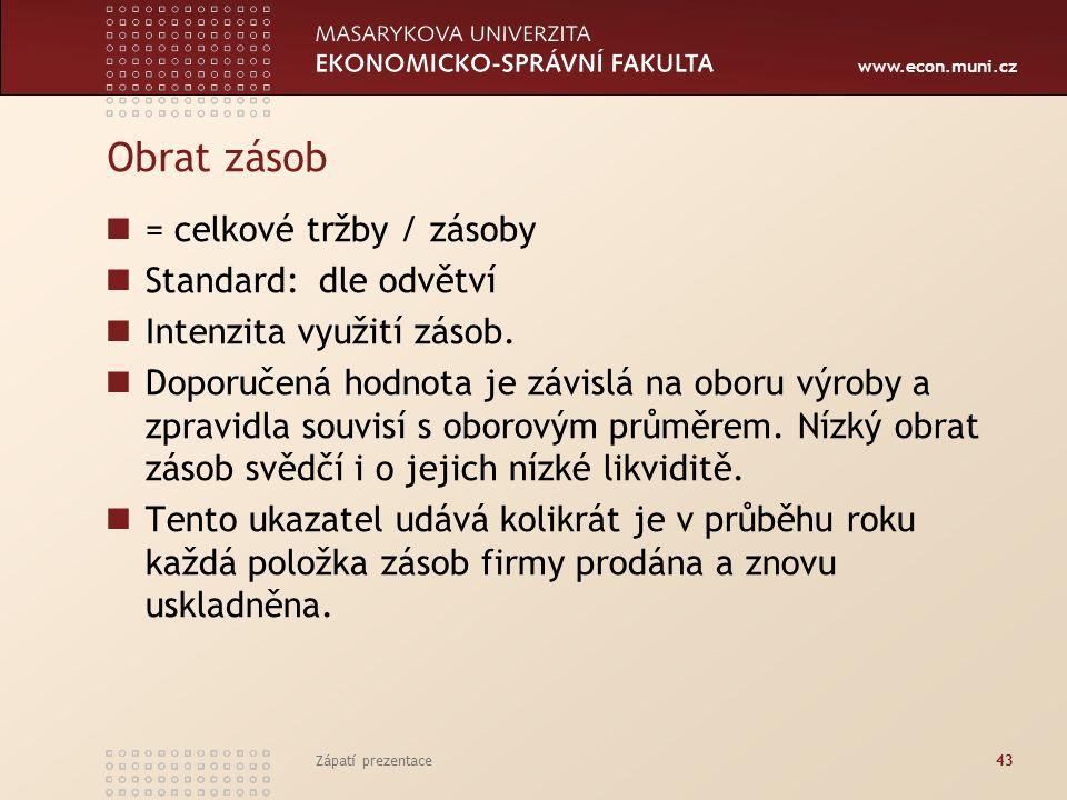 www.econ.muni.cz Obrat zásob = celkové tržby / zásoby Standard:dle odvětví Intenzita využití zásob. Doporučená hodnota je závislá na oboru výroby a zp