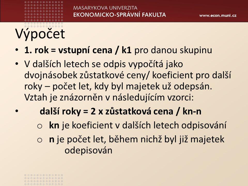 www.econ.muni.cz Výpočet 1. rok = vstupní cena / k1 pro danou skupinu V dalších letech se odpis vypočítá jako dvojnásobek zůstatkové ceny/ koeficient
