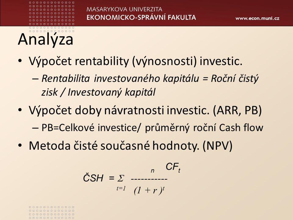 www.econ.muni.cz Analýza Výpočet rentability (výnosnosti) investic. – Rentabilita investovaného kapitálu = Roční čistý zisk / Investovaný kapitál Výpo
