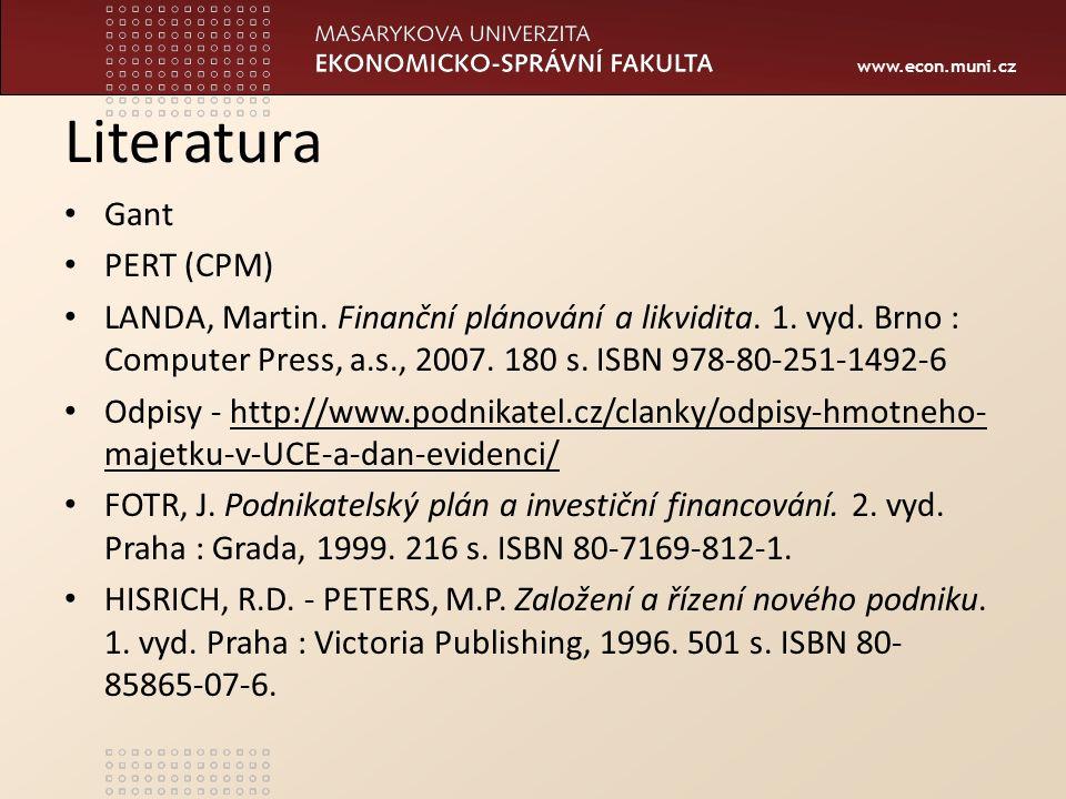www.econ.muni.cz Literatura Gant PERT (CPM) LANDA, Martin. Finanční plánování a likvidita. 1. vyd. Brno : Computer Press, a.s., 2007. 180 s. ISBN 978-