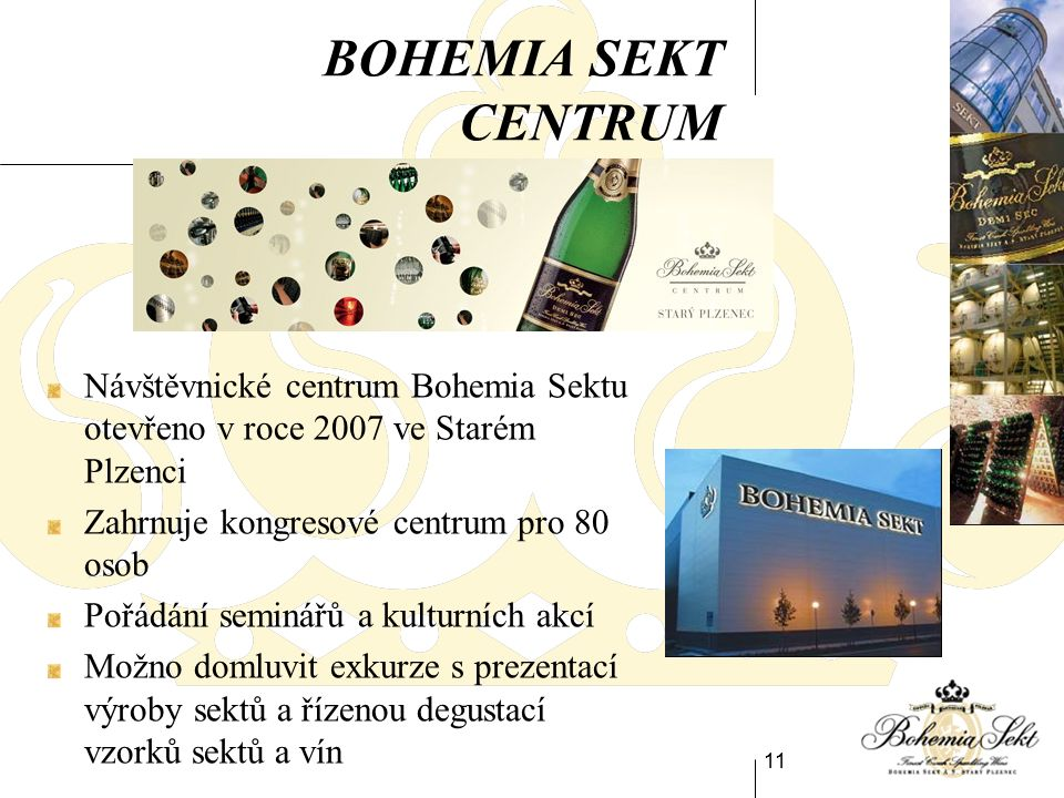 11 BOHEMIA SEKT CENTRUM Návštěvnické centrum Bohemia Sektu otevřeno v roce 2007 ve Starém Plzenci Zahrnuje kongresové centrum pro 80 osob Pořádání seminářů a kulturních akcí Možno domluvit exkurze s prezentací výroby sektů a řízenou degustací vzorků sektů a vín