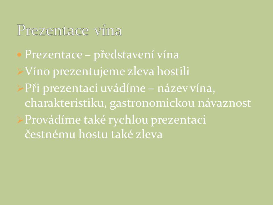 Prezentace – představení vína  Víno prezentujeme zleva hostili  Při prezentaci uvádíme – název vína, charakteristiku, gastronomickou návaznost  Provádíme také rychlou prezentaci čestnému hostu také zleva