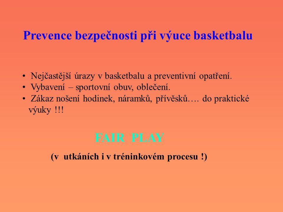 Prevence bezpečnosti při výuce basketbalu Nejčastější úrazy v basketbalu a preventivní opatření. Vybavení – sportovní obuv, oblečení. Zákaz nošení hod