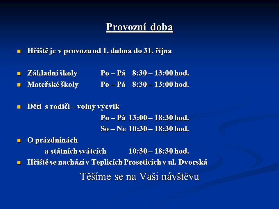Provozní doba Hřiště je v provozu od 1. dubna do 31. října Hřiště je v provozu od 1. dubna do 31. října Základní školy Po – Pá 8:30 – 13:00 hod. Zákla