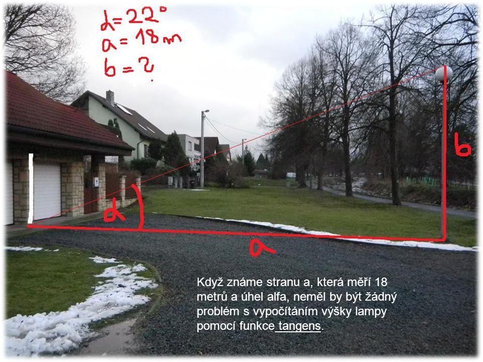 Když známe stranu a, která měří 18 metrů a úhel alfa, neměl by být žádný problém s vypočítáním výšky lampy pomocí funkce tangens.