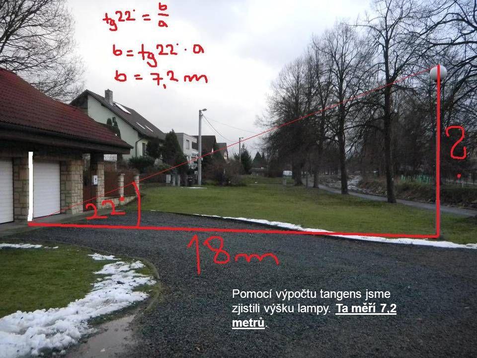 Pomocí výpočtu tangens jsme zjistili výšku lampy. Ta měří 7,2 metrů.