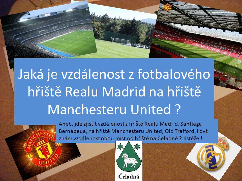 Jaká je vzdálenost z fotbalového hřiště Realu Madrid na hřiště Manchesteru United ? Aneb, jde zjistit vzdálenost z hřiště Realu Madrid, Santiaga Berná