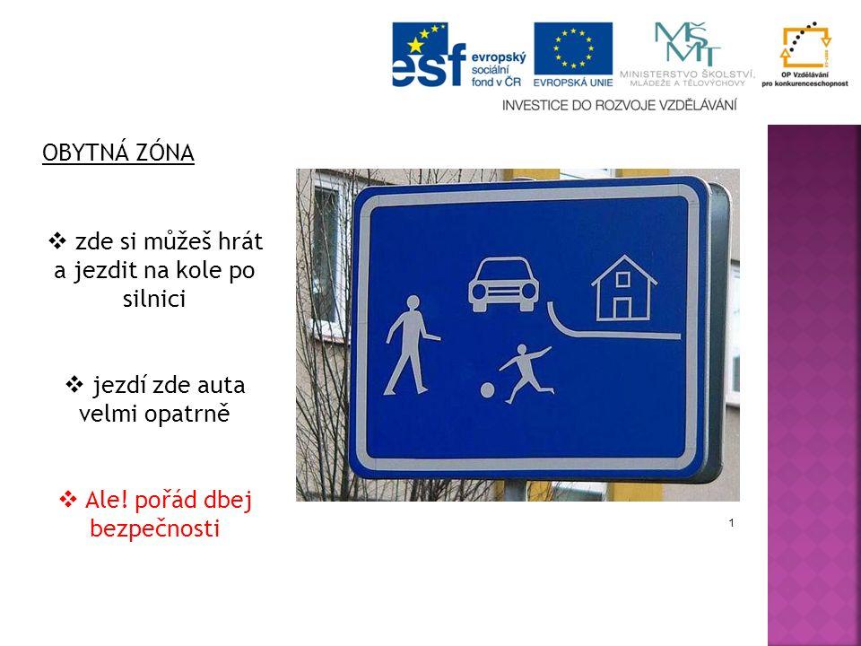 OBYTNÁ ZÓNA 1  zde si můžeš hrát a jezdit na kole po silnici  jezdí zde auta velmi opatrně  Ale! pořád dbej bezpečnosti