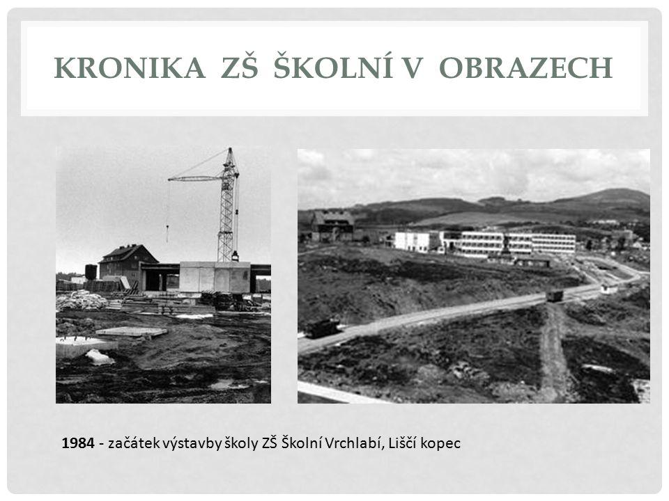 KRONIKA ZŠ ŠKOLNÍ V OBRAZECH 1984 - začátek výstavby školy ZŠ Školní Vrchlabí, Liščí kopec