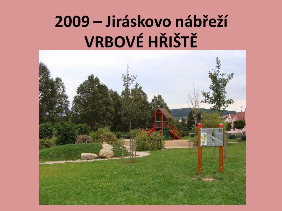 2009 – Jiráskovo nábřeží VRBOVÉ HŘIŠTĚ