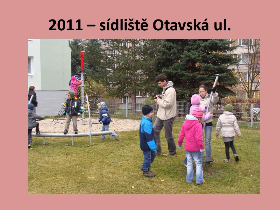 2011 – sídliště Otavská ul.
