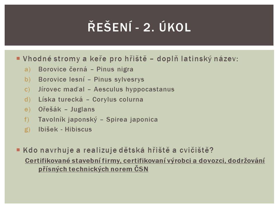  Vhodné stromy a keře pro hřiště – doplň latinský název: a)Borovice černá – Pinus nigra b)Borovice lesní – Pinus sylvesrys c)Jírovec maďal – Aesculus