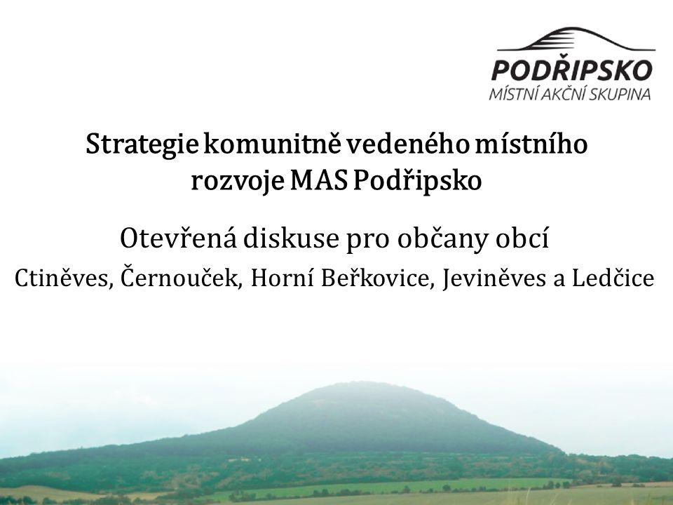 Strategie komunitně vedeného místního rozvoje MAS Podřipsko Otevřená diskuse pro občany obcí Ctiněves, Černouček, Horní Beřkovice, Jeviněves a Ledčice