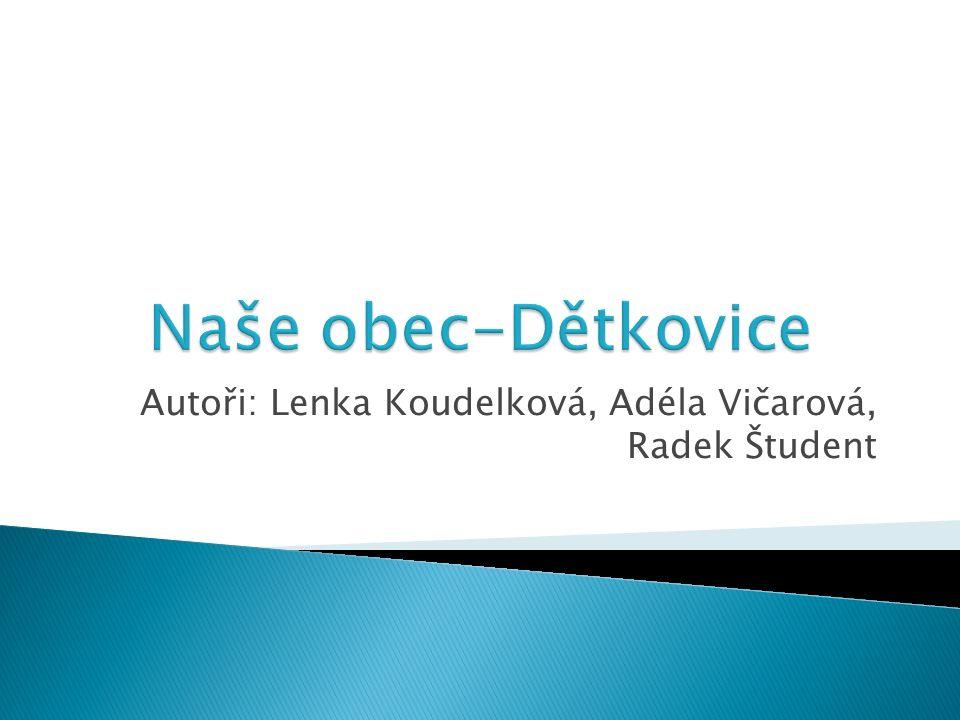 Autoři: Lenka Koudelková, Adéla Vičarová, Radek Študent