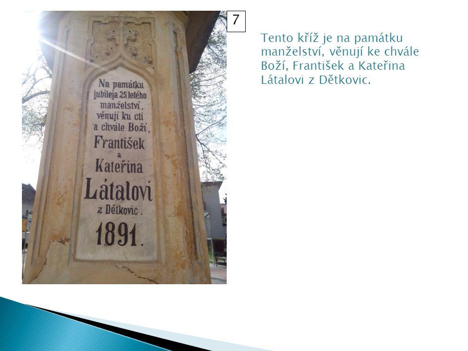 Tento kříž je na památku manželství, věnují ke chvále Boží, František a Kateřina Látalovi z Dětkovic.