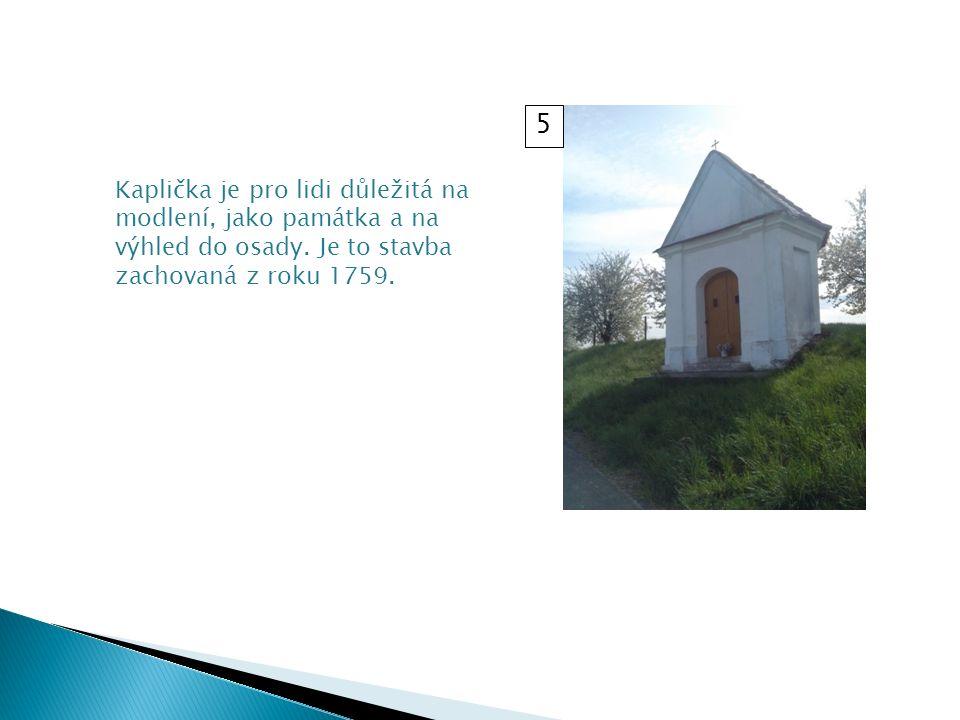 Kaplička je pro lidi důležitá na modlení, jako památka a na výhled do osady.