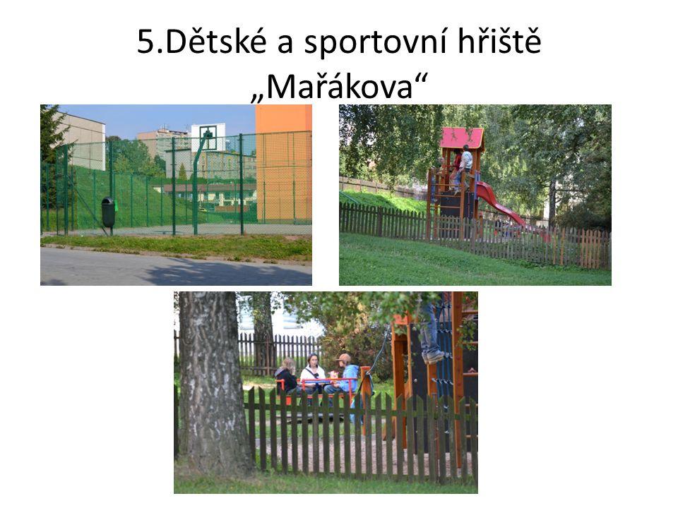 """5.Dětské a sportovní hřiště """"Mařákova"""