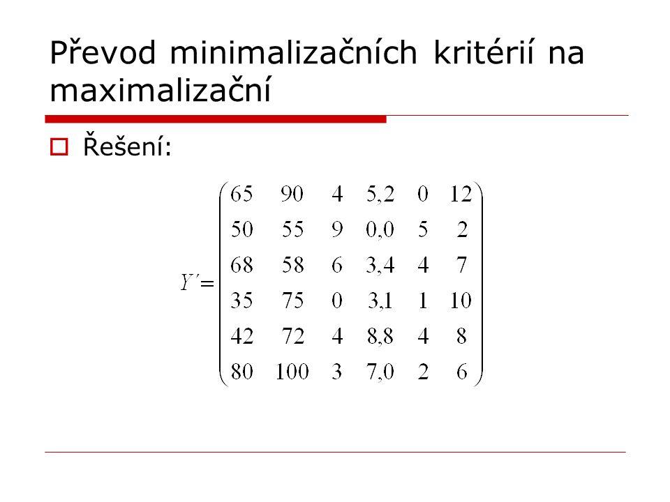 Převod minimalizačních kritérií na maximalizační  Řešení:
