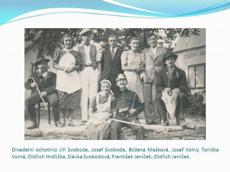 Divadelní ochotníci Jiří Svoboda, Josef Svoboda, Božena Mašková, Josef Volný, Tonička Volná, Oldřich Hrdlička, Slávka Svobodová, František Jeníček, Oldřich Jeníček.