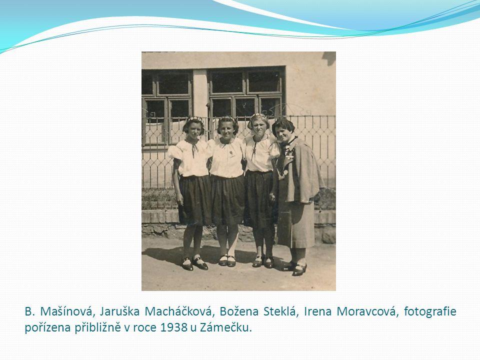 B. Mašínová, Jaruška Macháčková, Božena Steklá, Irena Moravcová, fotografie pořízena přibližně v roce 1938 u Zámečku.