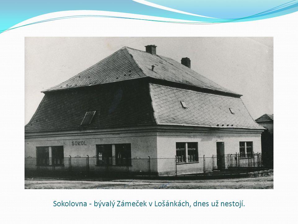 Sokolovna - bývalý Zámeček v Lošánkách, dnes už nestojí.