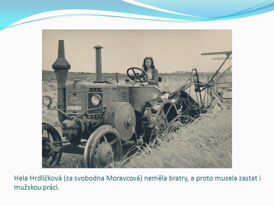 Hela Hrdličková (za svobodna Moravcová) neměla bratry, a proto musela zastat i mužskou práci.