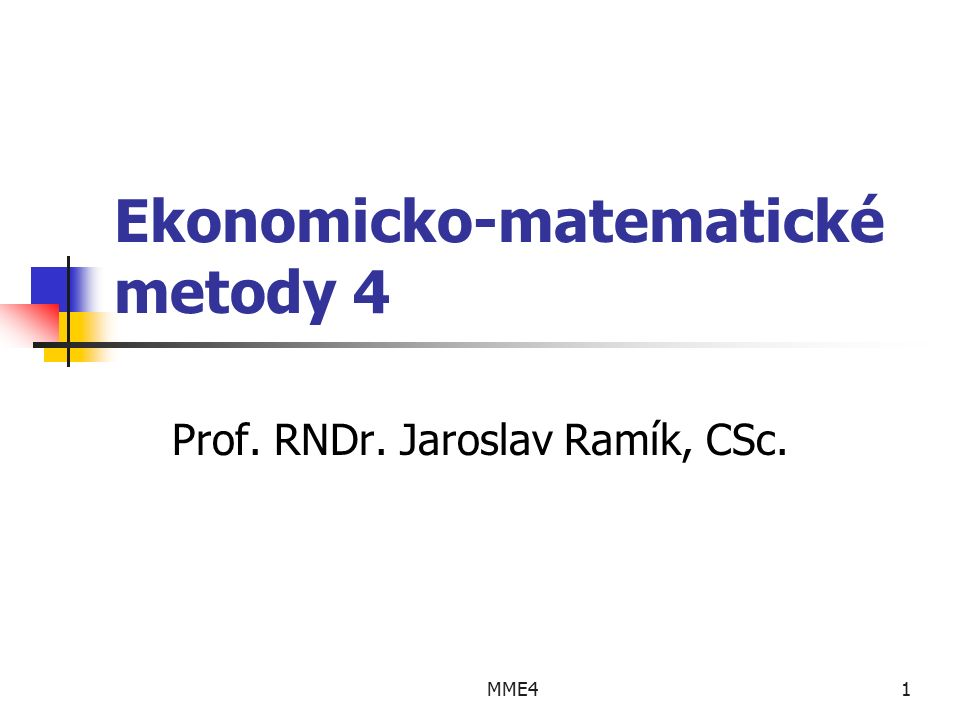 MME41 Ekonomicko-matematické metody 4 Prof. RNDr. Jaroslav Ramík, CSc.