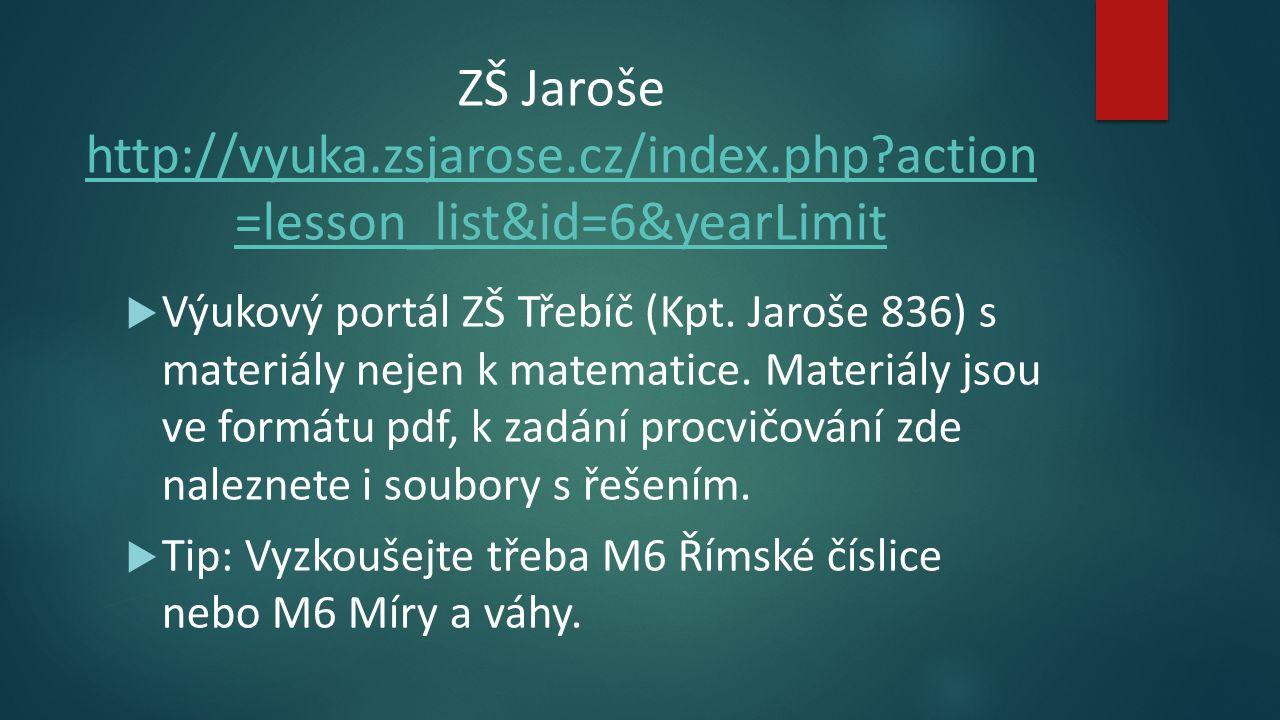 ZŠ Jaroše http://vyuka.zsjarose.cz/index.php?action =lesson_list&id=6&yearLimit http://vyuka.zsjarose.cz/index.php?action =lesson_list&id=6&yearLimit  Výukový portál ZŠ Třebíč (Kpt.