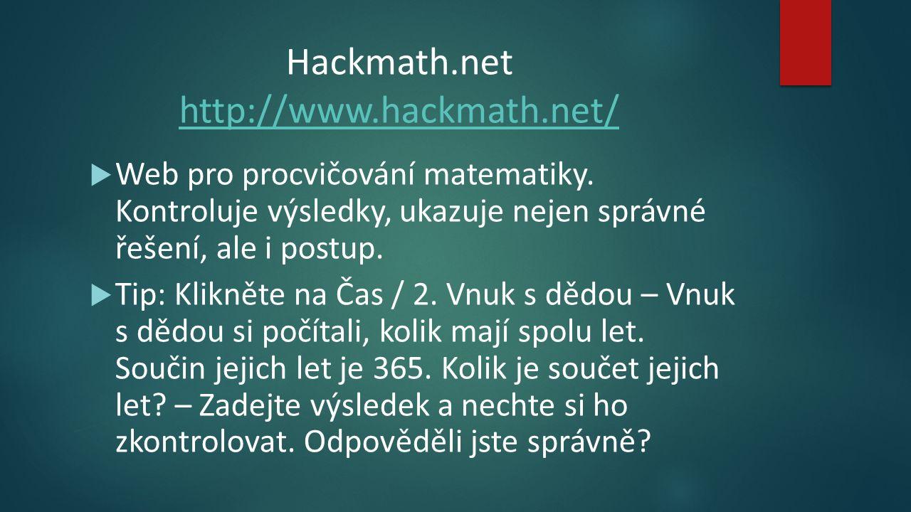 Hackmath.net http://www.hackmath.net/ http://www.hackmath.net/  Web pro procvičování matematiky.