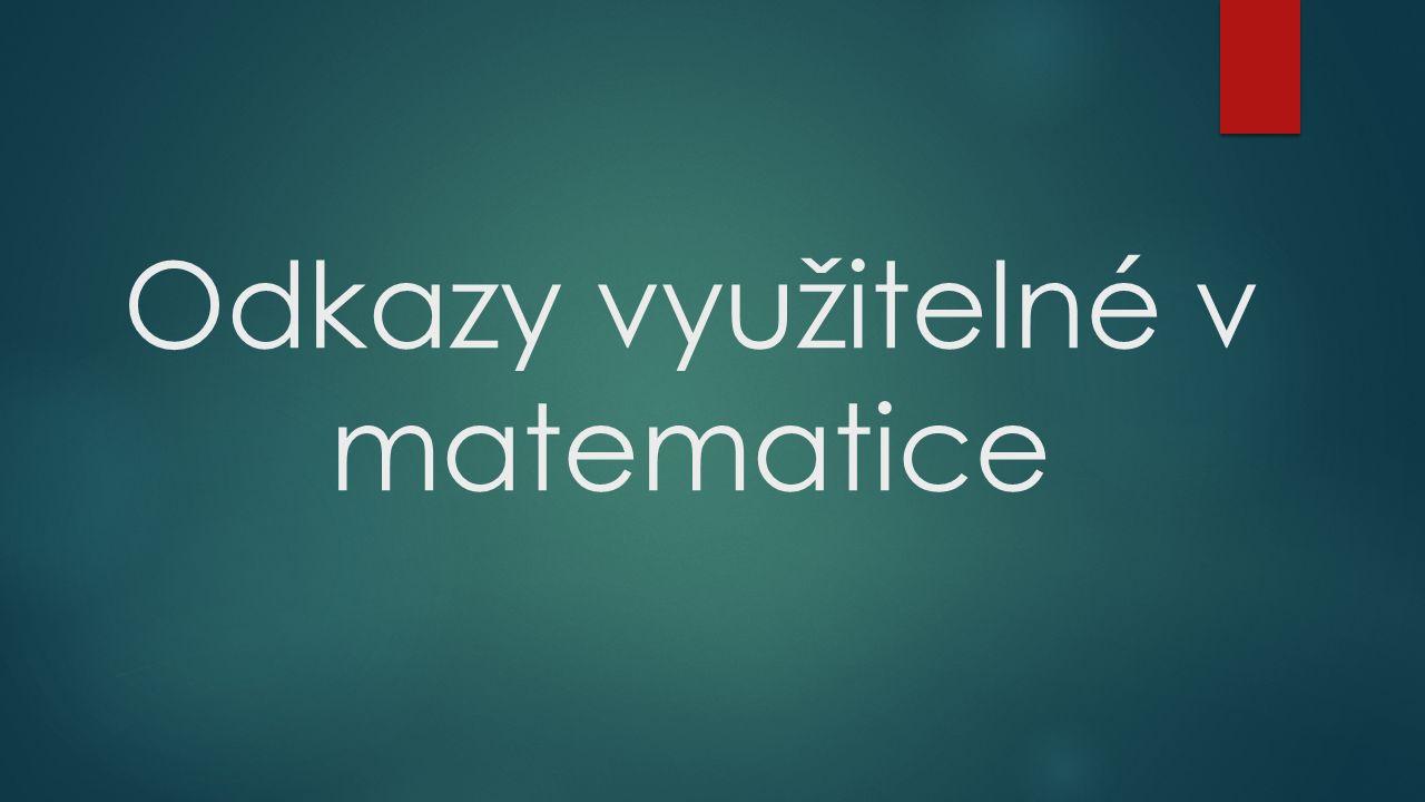 Onlinecviceni.cz http://www.onlinecviceni.cz/ http://www.onlinecviceni.cz/  Příklady na procvičování (nejen matematiky).