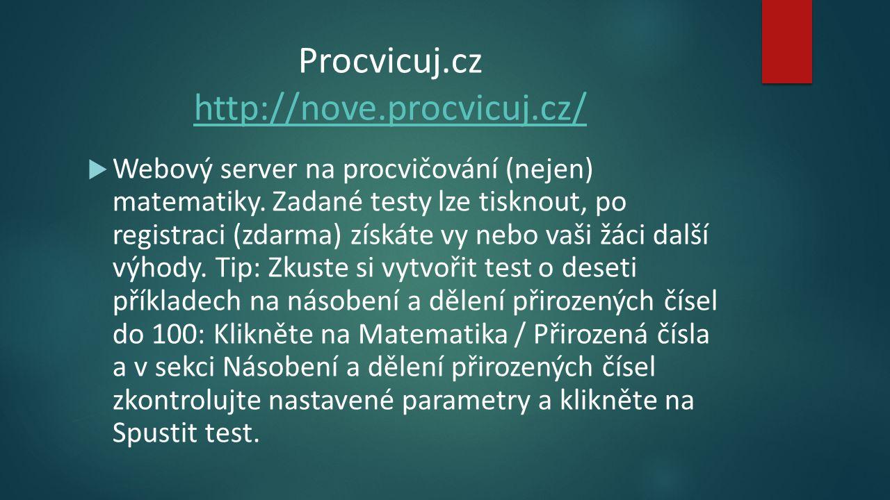 Procvicuj.cz http://nove.procvicuj.cz/ http://nove.procvicuj.cz/  Webový server na procvičování (nejen) matematiky.