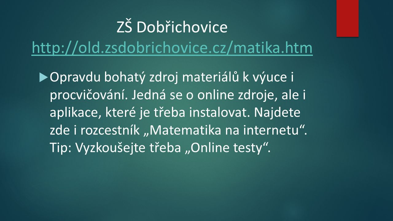ZŠ Dobřichovice http://old.zsdobrichovice.cz/matika.htm http://old.zsdobrichovice.cz/matika.htm  Opravdu bohatý zdroj materiálů k výuce i procvičování.
