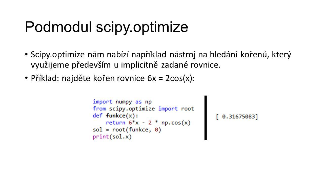 Podmodul scipy.optimize Scipy.optimize nám nabízí například nástroj na hledání kořenů, který využijeme především u implicitně zadané rovnice. Příklad: