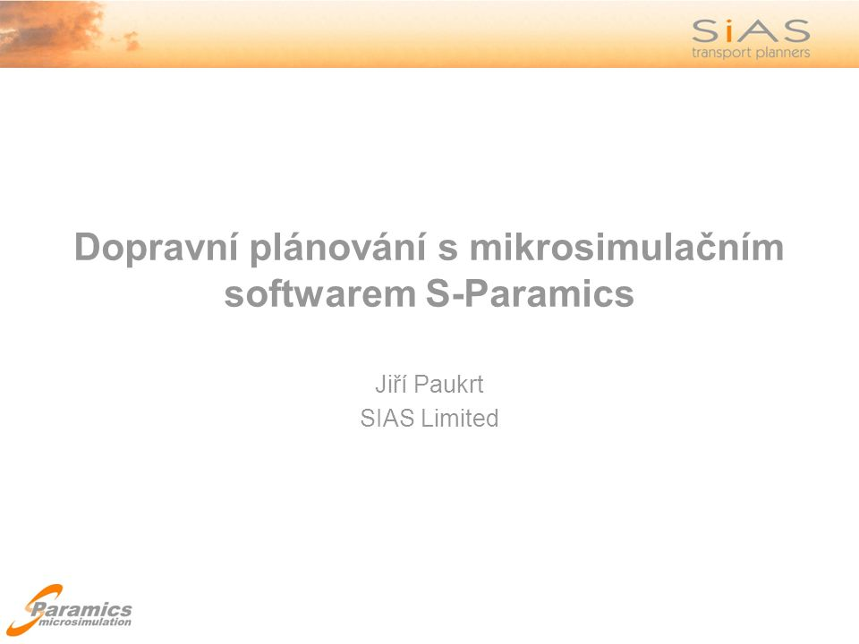 Dopravní plánování s mikrosimulačním softwarem S-Paramics Jiří Paukrt SIAS Limited