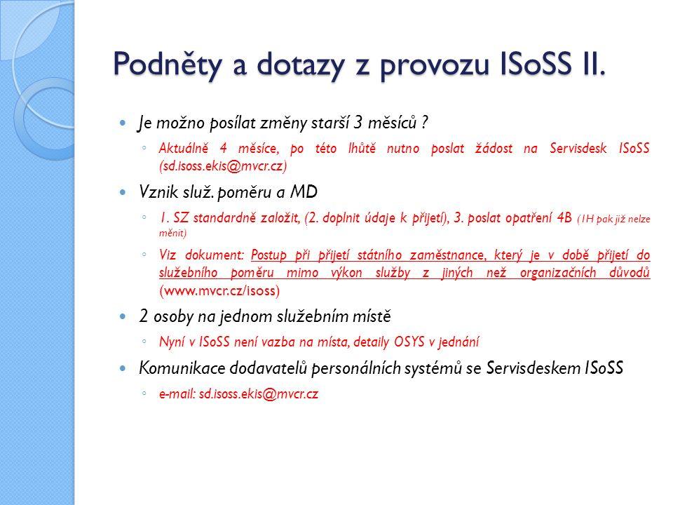 Podněty a dotazy z provozu ISoSS II. Je možno posílat změny starší 3 měsíců .