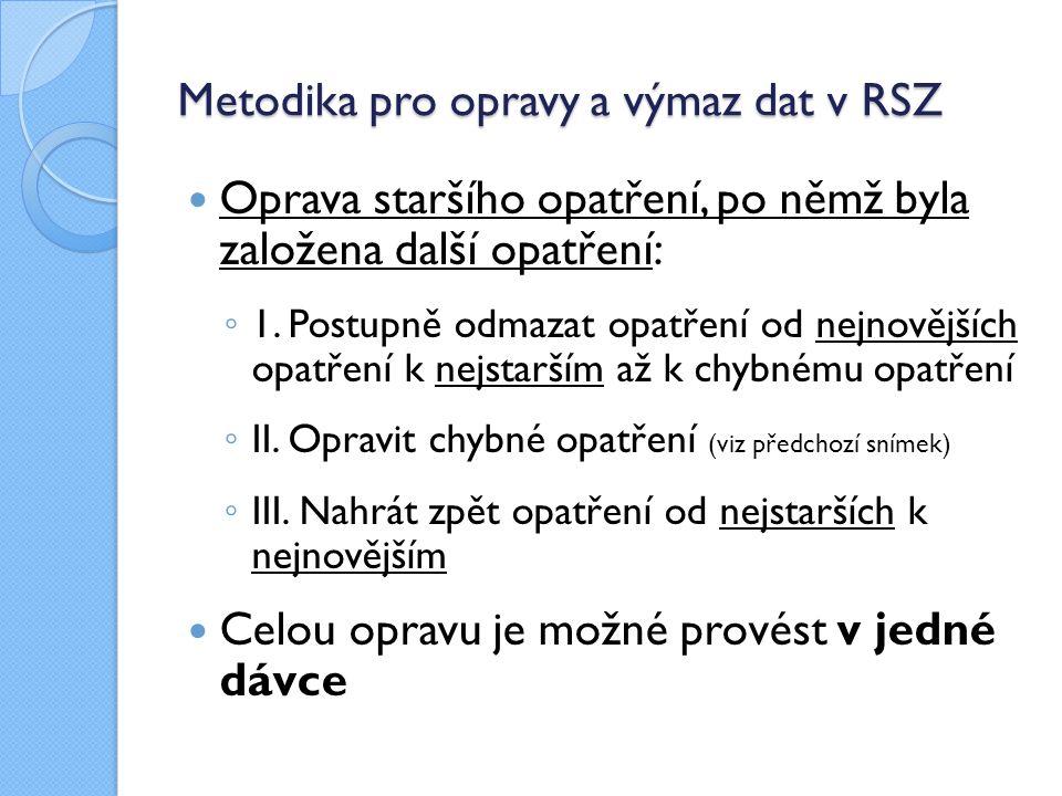 Metodika pro opravy a výmaz dat v RSZ Oprava staršího opatření, po němž byla založena další opatření: ◦ 1.