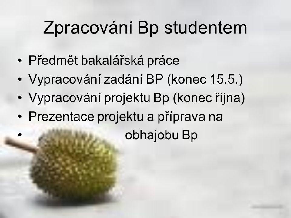Zpracování Bp studentem Předmět bakalářská práce Vypracování zadání BP (konec 15.5.) Vypracování projektu Bp (konec října) Prezentace projektu a přípr