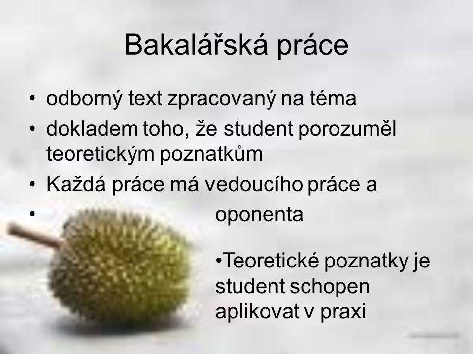 Bakalářská práce odborný text zpracovaný na téma dokladem toho, že student porozuměl teoretickým poznatkům Každá práce má vedoucího práce a oponenta T