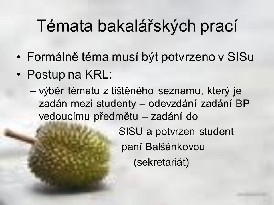 Formálně téma musí být potvrzeno v SISu Postup na KRL: –výběr tématu z tištěného seznamu, který je zadán mezi studenty – odevzdání zadání BP vedoucímu