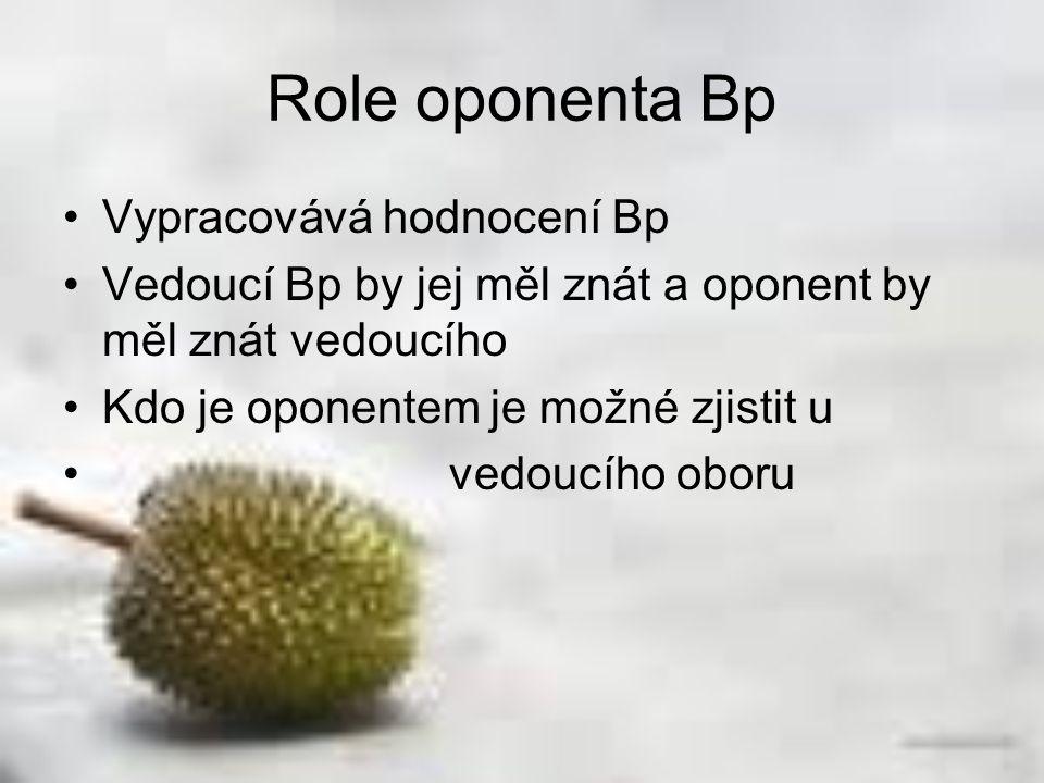Role oponenta Bp Vypracovává hodnocení Bp Vedoucí Bp by jej měl znát a oponent by měl znát vedoucího Kdo je oponentem je možné zjistit u vedoucího obo