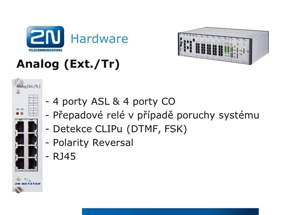 Hardware Analog (Ext./Tr) - 4 porty ASL & 4 porty CO - Přepadové relé v případě poruchy systému - Detekce CLIPu (DTMF, FSK) - Polarity Reversal - RJ45