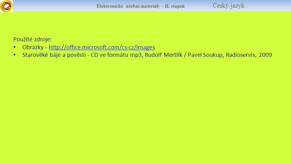 Použité zdroje: Obrázky - http://office.microsoft.com/cs-cz/imageshttp://office.microsoft.com/cs-cz/images Starověké báje a pověsti - CD ve formátu mp3, Rudolf Mertlík / Pavel Soukup, Radioservis, 2009