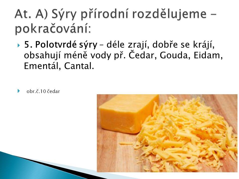  5. Polotvrdé sýry – déle zrají, dobře se krájí, obsahují méně vody př.