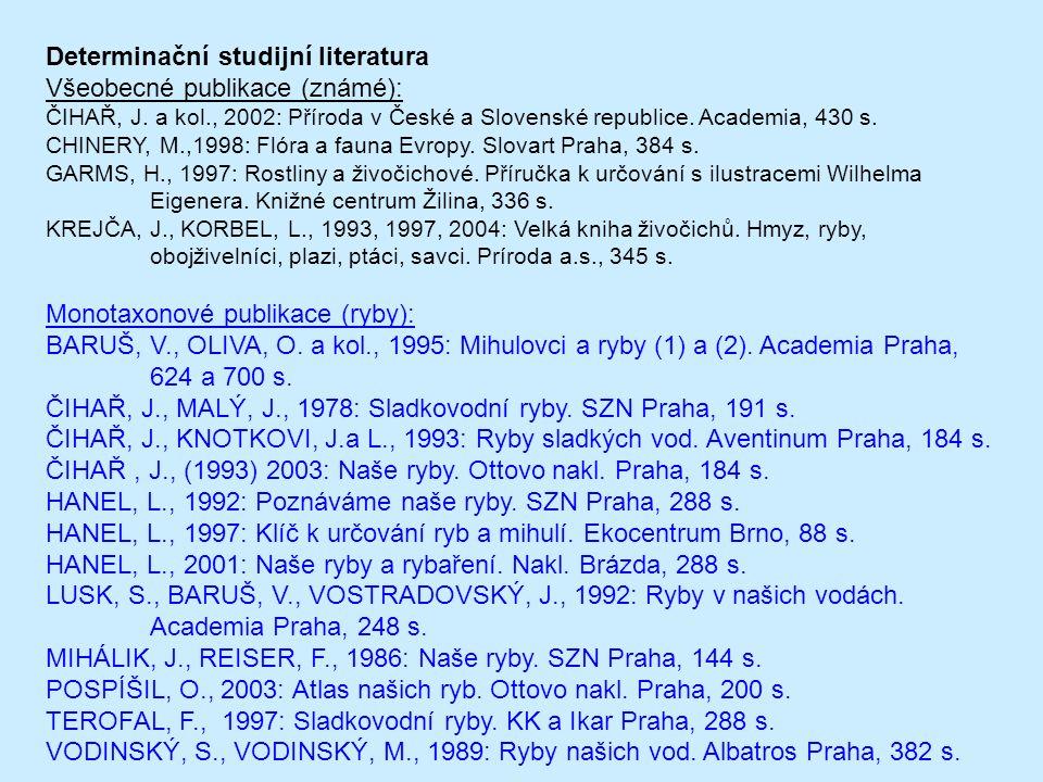 Determinační studijní literatura Všeobecné publikace (známé): ČIHAŘ, J. a kol., 2002: Příroda v České a Slovenské republice. Academia, 430 s. CHINERY,